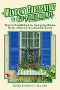 Window Gardening the Old-Fashioned Way: Tried and True Methods for Turning Any Window, Porch, or Balcony Into a Beautiful Garden