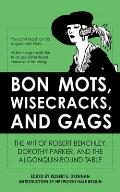 Bon Mots Wisecracks & Gags The Wit of Robert Benchley Dorothy Parker & the Algonquin Round Table