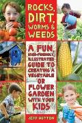 Rocks, Dirt, Worms & Weeds: A Fun, User-Friendly, Illustrated Guide to Creating a Vegetable or Flower Garden with Your Kids Cover