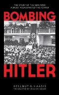 Bombing Hitler: The Story of the Man Who Almost Assassinated the Fuhrer Cover