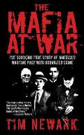 The Mafia at War: The Shocking True Story of America's Wartime Pact with Organized Crime Cover