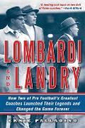 Lombardi and Landry: How Two of Pro Football's Greatest Coaches Launched Their Legends and Changed the Game Forever Cover