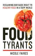 Food Tyrants Fight for Your Right to Healthy Food in a Toxic World