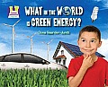 What in the World Is Green Energy? (Super Sandcastle: Going Green)