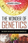 The Wonder of Genetics: The Creepy, the Curious, and the Commonplace