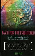 Math for the Frightened Facing Scary Symbols & Everything Else That Freaks You Out about Mathematics