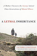 Lethal Inheritance A Mother Uncovers the Science Behind Three Generations of Mental Illness
