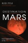 Destination Mars: New Explorations of the Red Planet Cover