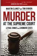 Murder at the Supreme Court Lethal Crimes & Landmark Cases
