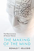 Making of the Mind The Neuroscience of Human Nature
