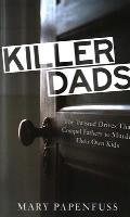 Killer dads; the twisted drives that compel fathers to murder their own kids