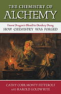 The Chemistry of Alchemy: From Dragon's Blood to Donkey Dung, How Chemistry Was Forged