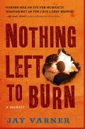 Nothing Left to Burn: A Memoir Cover