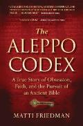 Aleppo Codex The True Story of Obsession Faith & the International Pursuit of an Ancient Bible