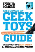 Geek Toys Guide Make a Real Light Saber & 64 Other Amazing Geek Toys