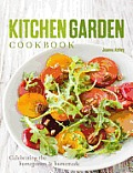 Kitchen Garden Cookbook: Celebrating the Homegrown &amp; Homemade