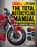 The Total Motorcycling Manual (Cycle World): 291 Skills You Need