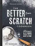 Better from Scratch: Delicious DIY Foods to Start Making at Home