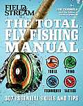 The Total Fly Fishing Manual: 307 Tips and Tricks from Expert Anglers