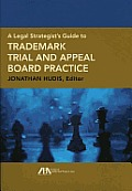 A Legal Strategist's Guide to Trademark Trial and Appeal Board Practice