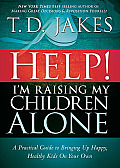 Help! I'm Raising My Children Alone: A Practical Guide to Bringing Up Happy, Healthy Kids on Your Own