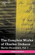 The Complete Works of Charles Dickens (in 30 Volumes, Illustrated): Martin Chuzzlewit, Vol. I