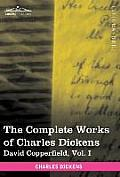 The Complete Works of Charles Dickens (in 30 Volumes, Illustrated): David Copperfield, Vol. I