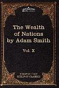 An Inquiry Into the Nature and Causes of the Wealth of Nations: The Five Foot Shelf of Classics, Vol. X (in 51 Volumes)
