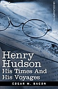Henry Hudson: His Times and His Voyages
