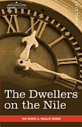 The Dwellers on the Nile: Chapters on the Life, Literature, History and Customs of the Ancient Egyptians