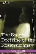 The Secret Doctrine of the Rosicrucians