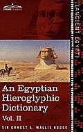 An Egyptian Hieroglyphic Dictionary (in Two Volumes), Vol.II: With an Index of English Words, King List and Geographical List with Indexes, List of H