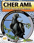 Cher Ami: Wwi Homing Pigeon (Famous Firsts: Animals Making History)