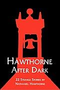 Hawthorne After Dark: 22 Strange Stories by Nathaniel Hawthorne