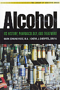 Alcohol: Its History, Pharmacology, and Treatment (Library of Addictive Drugs)