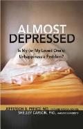 Almost Depressed: Is My (or My Loved One's) Unhappiness a Problem? (Almost Effect)