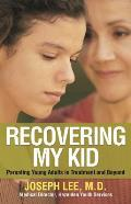 Recovering My Kid: Parenting Young Adults in Treatment and Beyond Cover