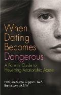 When Dating Becomes Dangerous: A Parent's Guide to Preventing Relationship Abuse