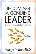 Becoming a Genuine Leader: Succeed with Integrity by Exploring Your Past