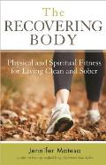 The Recovering Body: Physical and Spiritual Fitness for Living Clean and Sober