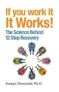 If You Work It, It Works!: The Science Behind 12 Step Recovery