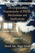 Developmental Neurotoxicity of Pbdes, Mechanisms and Implications