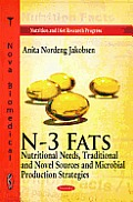 N-3 Fats: Nutritional Needs, Traditional & Novel Sources & Microbial Production Strategies