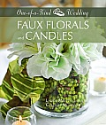 Faux Florals and Candles: 34 Unique Floral Designs Using Clear Vases and Other Glassware