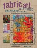 Fabric Art Workshop: Exploring Techniques & Materials for Fabric Artists and Quilters