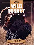 Wild Turkey: Expert Advice for Locating and Calling Big Gobblers
