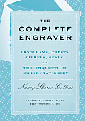 The Complete Engraver: Monograms, Crests, Ciphers, Seals, and the Etiquette and History of Social Stationery