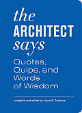 Architect Says Quotes Quips & Words of Wisdom from the Worlds Greatest Building Designers