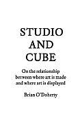 Studio and Cube: On the Relationship Between Where Art Is Made and Where Art Is Displayed