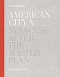 "American City ""X"": Syracuse After the Master Plan (New City Books)"
